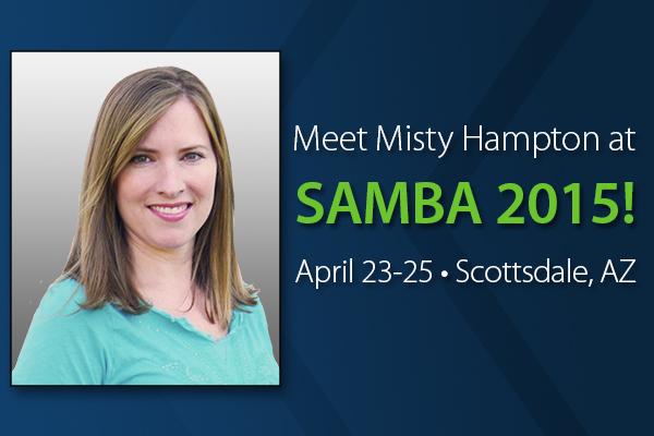 Meet Misty Hampton at SAMBA 2015! April 23-25 in Scottsdale, Ariz.