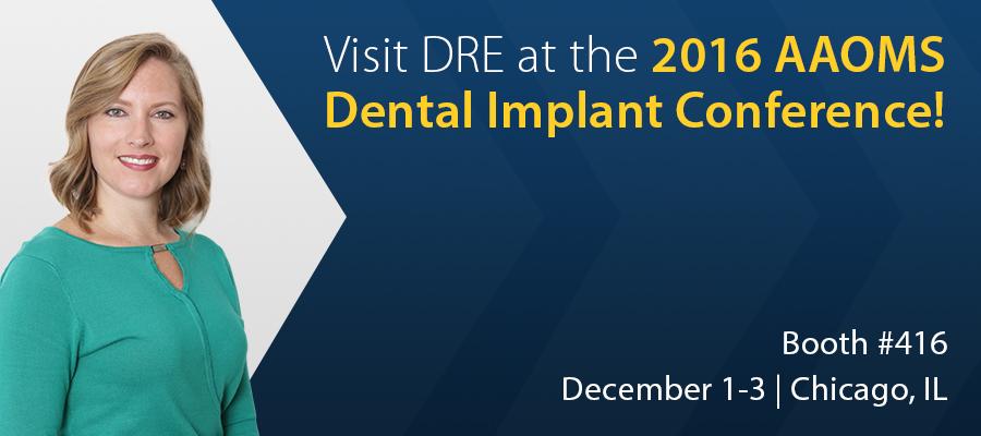 Visit DRE at the 2016 AAOMS Dental Implant Conference