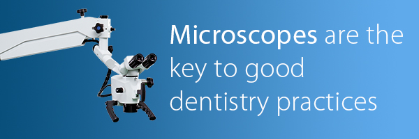 Microscopes are the key to good dentistry practices
