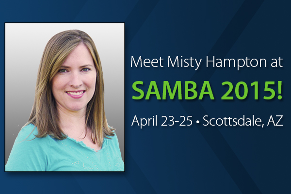 Meet Misty Hampton at SAMBA 2015! April 23-25 in Scottsdale, Ariz.