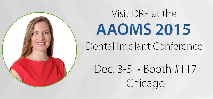 Visit DRE at the AAOMS 2015 Dental Implant Conference!